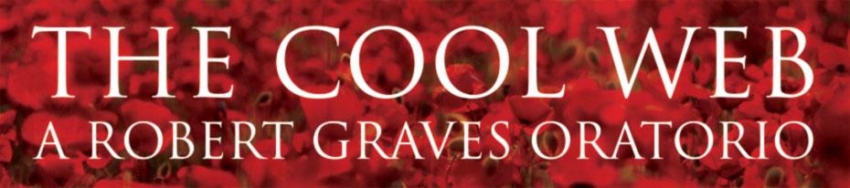 The Cool Web : A Robert Graves Oratorio
